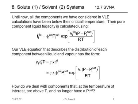 CHEE 311J.S. Parent1 8. Solute (1) / Solvent (2) Systems 12.7 SVNA Until now, all the components we have considered in VLE calculations have been below.