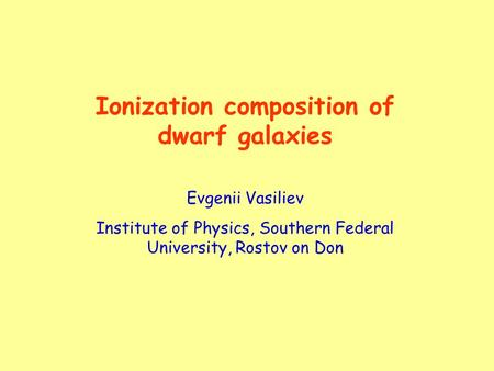 Ionization composition of dwarf galaxies Evgenii Vasiliev Institute of Physics, Southern Federal University, Rostov on Don.