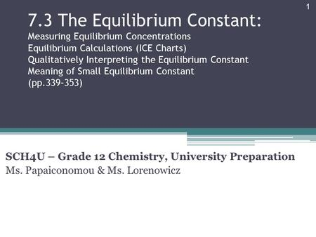 7.3 The Equilibrium Constant: Measuring Equilibrium Concentrations Equilibrium Calculations (ICE Charts) Qualitatively Interpreting the Equilibrium Constant.