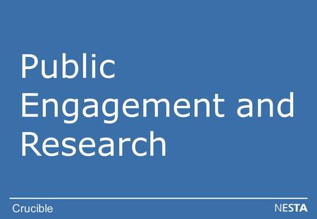 Crucible Public Engagement and Research. Crucible Public Engagement What is public engagement?