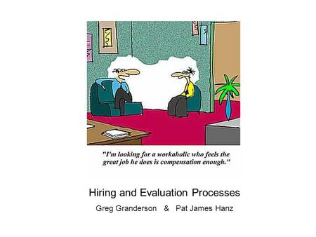 Hiring and Evaluation Processes Greg Granderson & Pat James Hanz.