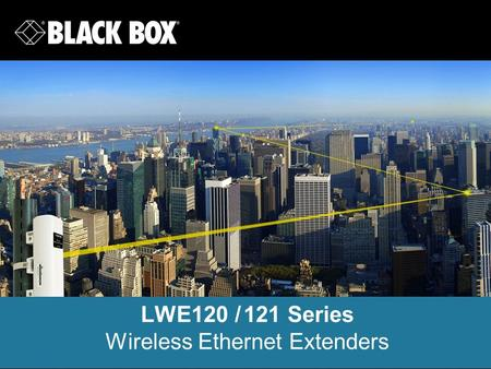 LWE120 / 121 Series Wireless Ethernet Extenders. LWE120/121 Product Overview 2 Up to 80 Mbps RF data rate Bridge and star network topologies supported.