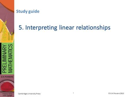 G K Powers 2013 Cambridge University Press 5. Interpreting linear relationships Study guide 1.