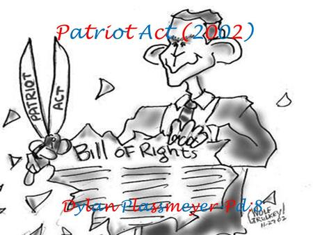 Patriot Act (2002)Patriot Act (2002) Dylan Plassmeyer-Pd:8.