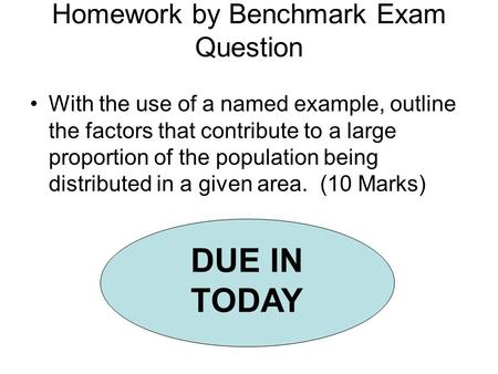 Homework by Benchmark Exam Question With the use of a named example, outline the factors that contribute to a large proportion of the population being.