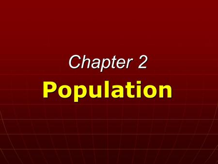 Chapter 2 Population. Population: A Critical Issue A study of population is important in understanding a number of issues in human geography. So our first.