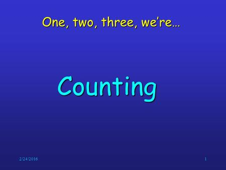 "2/24/20161 One, two, three, we're… Counting. 2/24/20162 Basic Counting Principles Counting problems are of the following kind: ""How many different 8-letter."