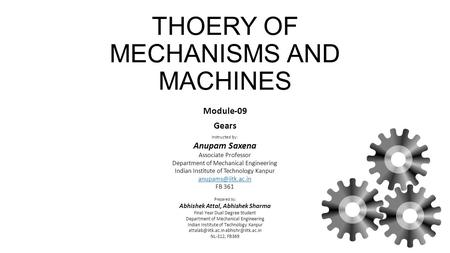 THOERY OF MECHANISMS AND MACHINES Module-09 Gears Instructed by: Anupam Saxena Associate Professor Department of Mechanical Engineering Indian Institute.