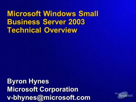 Microsoft Windows Small Business Server 2003 Technical Overview Byron Hynes Microsoft Corporation