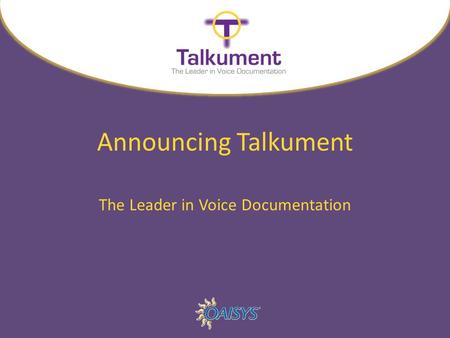 Announcing Talkument The Leader in Voice Documentation.