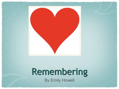 Remembering By Emily Howell. Poem Objectives A small brown cottage stands by a lake Lonely, abandoned, and sad, One time filled with children, laughter,
