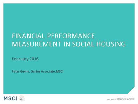 © 2016 MSCI Inc. All rights reserved. Please refer to the disclaimer at the end of this document. FINANCIAL PERFORMANCE MEASUREMENT IN SOCIAL HOUSING February.