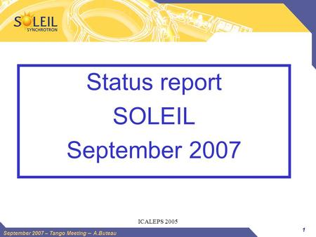 1 September 2007 – Tango Meeting – A.Buteau ICALEPS 2005 Status report SOLEIL September 2007.
