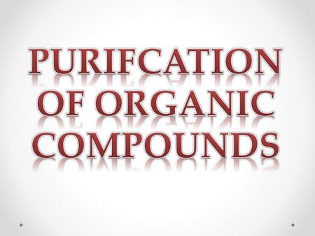 Purification of Organic Compounds These techniques include: 1.Filtration 2.Centrifugation 3.Crystallization 4.Solvent extraction 5.Distillation.