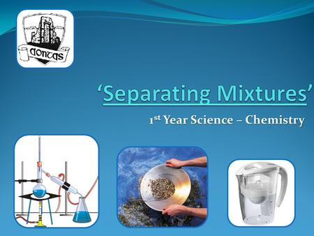 1 st Year Science – Chemistry. Separating Mixtures – Introduction Mixtures: ' A mixture is made up of 2 or more substances mingled together but not chemically.