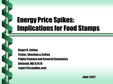 Energy Price Spikes: Implications for Food Stamps Roger D. Colton Fisher, Sheehan & Colton Public Finance and General Economics Belmont, MA 02478