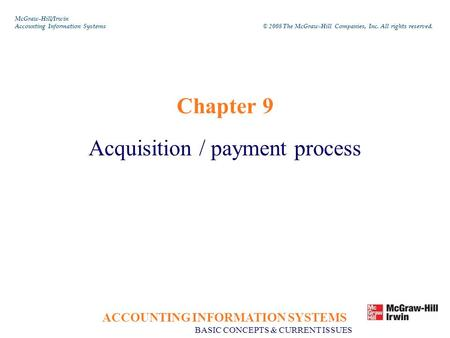 ACCOUNTING INFORMATION SYSTEMS BASIC CONCEPTS & CURRENT ISSUES Chapter 9 Acquisition / payment process McGraw-Hill/Irwin Accounting Information Systems.
