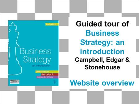 Guided tour of Business Strategy: an introduction Campbell, Edgar & Stonehouse Website overview.