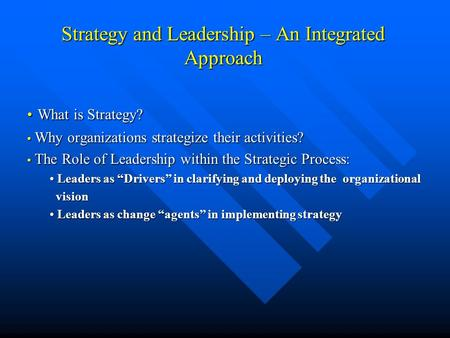 Strategy and Leadership – An Integrated Approach What is Strategy? What is Strategy? Why organizations strategize their activities? Why organizations strategize.