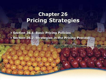 Basic Pricing Policies Chapter 26 Pricing Strategies Section 26.1 Basic Pricing Policies Section 26.2 Strategies in the Pricing Process Section 26.1 Basic.