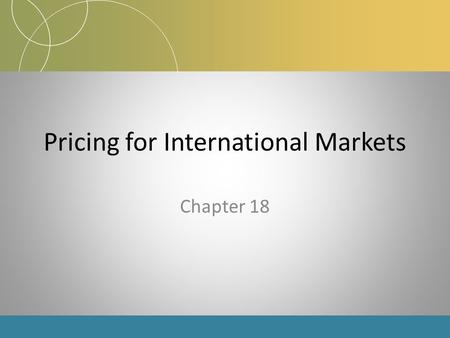 Pricing for International Markets Chapter 18. Learning Objectives Components of pricing as competitive tools in international marketing The pricing pitfalls.