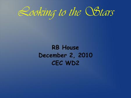 Looking to the Stars RB House December 2, 2010 CEC WD2.