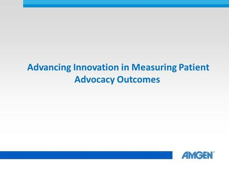 Advancing Innovation in Measuring Patient Advocacy Outcomes.