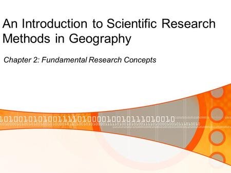 An Introduction to Scientific Research Methods in Geography Chapter 2: Fundamental Research Concepts.