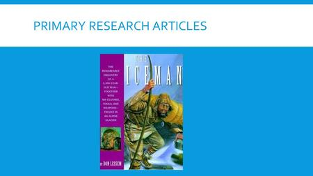 PRIMARY RESEARCH ARTICLES. PRIMARY RESEARCH IS…  Research based on firsthand information.  Rather than using evidence from books to support their ideas,