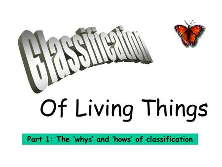 Of Living Things Part 1: The 'whys' and 'hows' of classification.