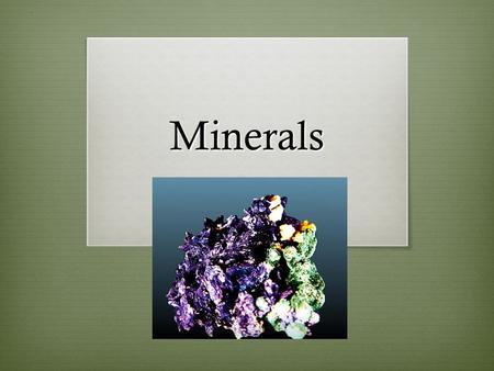 Minerals. Background Information Element: a substance made up of only one kind of atoms Example: Gold (Au), Aluminum (Al) Compound: a mixture of two or.