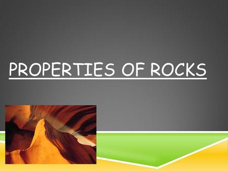 PROPERTIES OF ROCKS. 1. COLORS:  1. Rocks are different colors because they have minerals. The color of the minerals in the rock can turn it brown, red,