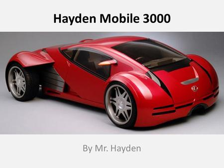 Hayden Mobile 3000 By Mr. Hayden. Cost of the Car Cost: $58,804.25 Cost with Sales Tax  Sales Tax = $58,804.25 x.07 = $4,116.30  Total Cost = $58,804.25.