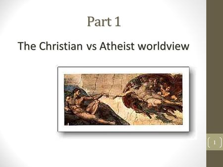 Part 1 The Christian vs Atheist worldview 1 Overview 1.Introduction to Christian Ethics 2.Divine Command Theory 3.Are Christian Ethics Relative or Absolute?