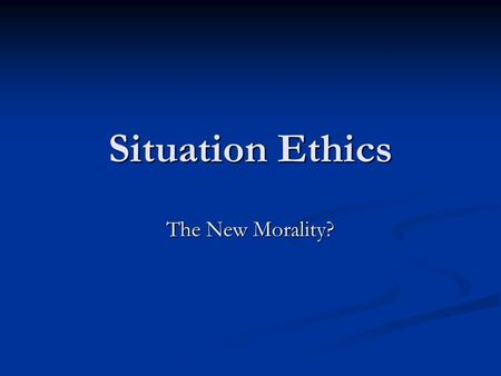 Situation Ethics The New Morality?. Situation Ethics Associated with Joseph Fletcher (who coined the phrase) Associated with Joseph Fletcher (who coined.