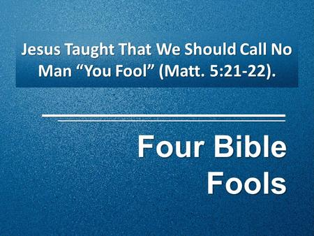 "Four Bible Fools Jesus Taught That We Should Call No Man ""You Fool"" (Matt. 5:21-22)."