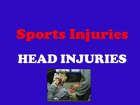 Sports Injuries HEAD INJURIES. Head injury refers to any damage to the scalp, skull, or brain - Closed & Penetrating - Closed most relevant to sport Definition.