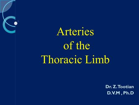 Arteries of the Thoracic Limb Dr. Z. Tootian D.V.M, Ph.D.