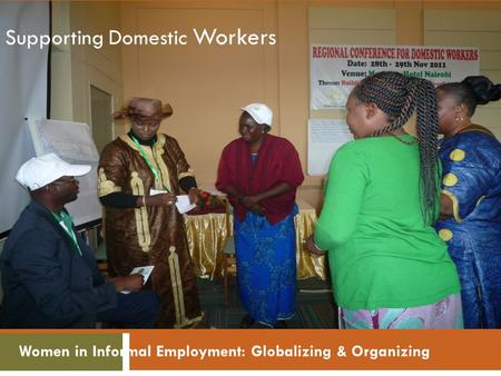 Women in Informal Employment: Globalizing & Organizing Supporting Domestic Workers.