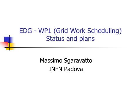 EDG - WP1 (Grid Work Scheduling) Status and plans Massimo Sgaravatto INFN Padova.