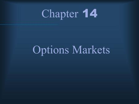 Chapter 14 Options Markets. McGraw-Hill/Irwin © 2004 The McGraw-Hill Companies, Inc., All Rights Reserved. Option Terminology Buy - Long Sell - Short.