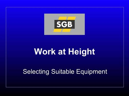 Work at Height Selecting Suitable Equipment. 2 Selecting suitable equipment One of the key requirements will be the selection of suitable work equipment.