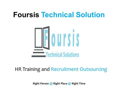 Foursis Technical Solution HR Training and Recruitment Outsourcing Right Right Right Time.