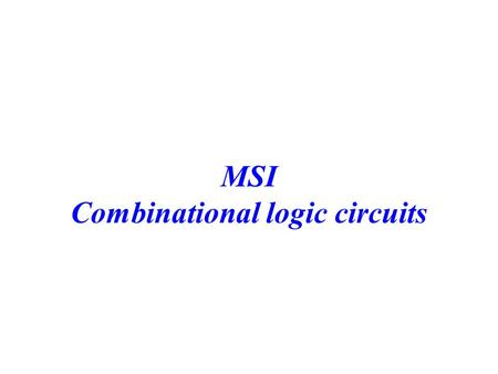 MSI Combinational logic circuits. CS 3402--Digital LogicMSI Devices2 Outline Decoders Multiplexers.
