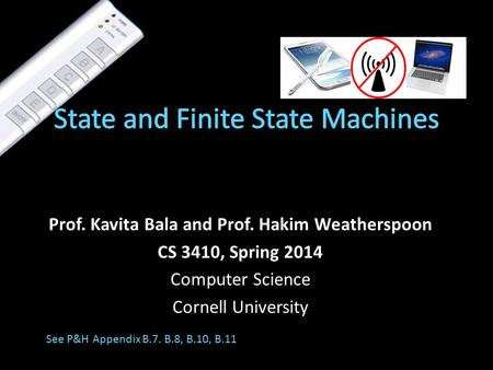 Prof. Kavita Bala and Prof. Hakim Weatherspoon CS 3410, Spring 2014 Computer Science Cornell University See P&H Appendix B.7. B.8, B.10, B.11.