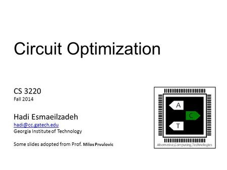 Circuit Optimization CS 3220 Fall 2014 Hadi Esmaeilzadeh Georgia Institute of Technology Some slides adopted from Prof. Milos Prvulovic.