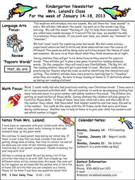"Kindergarten Newsletter Mrs. Leland's Class For the week of January 14-18, 2013 Language Arts Focus: Review ""Popcorn Words"" Math Focus: Notes from Mrs."