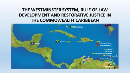 THE WESTMINSTER SYSTEM, RULE OF LAW DEVELOPMENT AND RESTORATIVE JUSTICE IN THE COMMOWEALTH CARIBBEAN.
