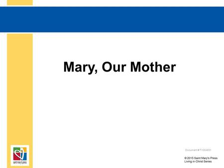 Mary, Our Mother Document # TX004831. Mary, Our Mother Think about when you first heard about Mary. What were you told? How has your understanding of.