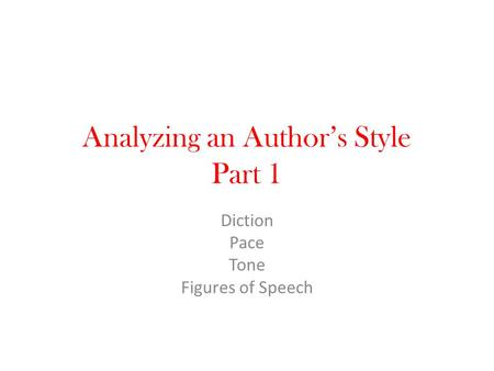 Analyzing an Author's Style Part 1 Diction Pace Tone Figures of Speech.